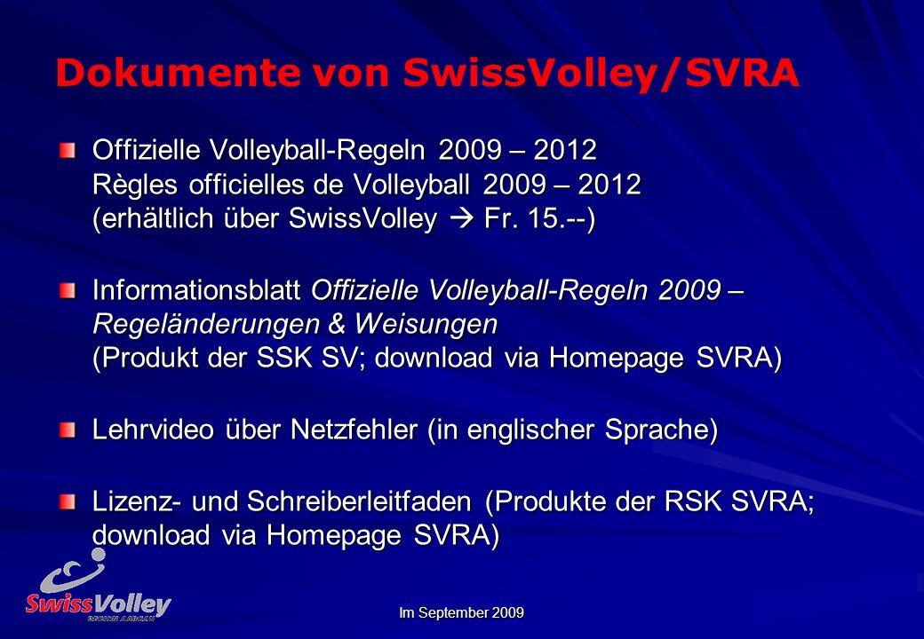 Im September 2009 Dokumente von SwissVolley/SVRA Offizielle Volleyball-Regeln 2009 – 2012 Règles officielles de Volleyball 2009 – 2012 (erhältlich über SwissVolley Fr.