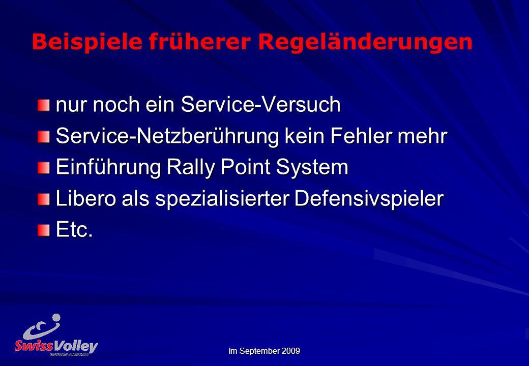 Im September 2009 Beispiele früherer Regeländerungen nur noch ein Service-Versuch Service-Netzberührung kein Fehler mehr Einführung Rally Point System Libero als spezialisierter Defensivspieler Etc.