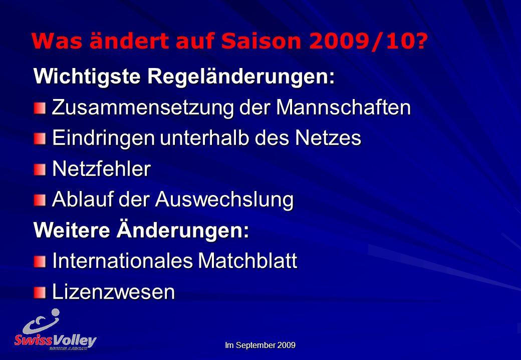 Im September 2009 Was ändert auf Saison 2009/10? Wichtigste Regeländerungen: Zusammensetzung der Mannschaften Eindringen unterhalb des Netzes Netzfehl