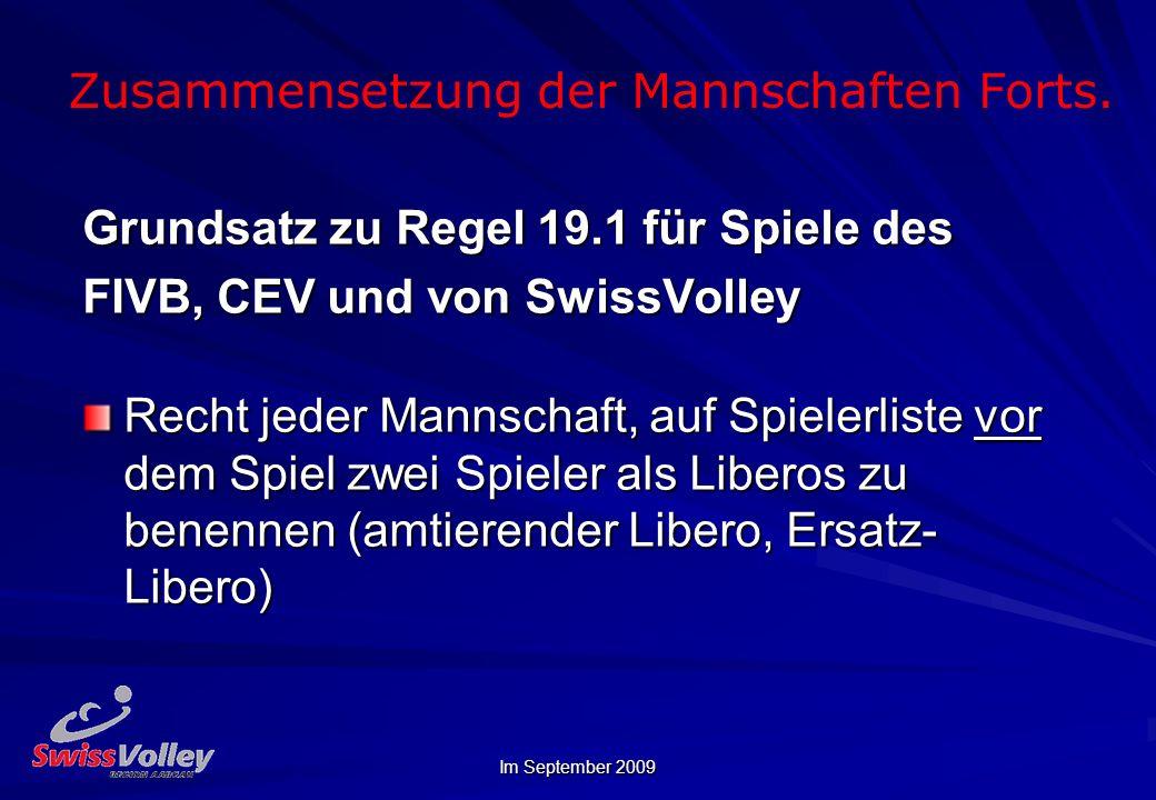 Im September 2009 Zusammensetzung der Mannschaften Forts. Grundsatz zu Regel 19.1 für Spiele des FIVB, CEV und von SwissVolley Recht jeder Mannschaft,