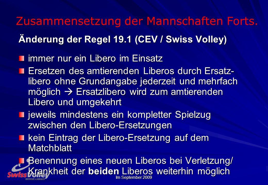 Im September 2009 Zusammensetzung der Mannschaften Forts. Änderung der Regel 19.1 (CEV / Swiss Volley) immer nur ein Libero im Einsatz Ersetzen des am