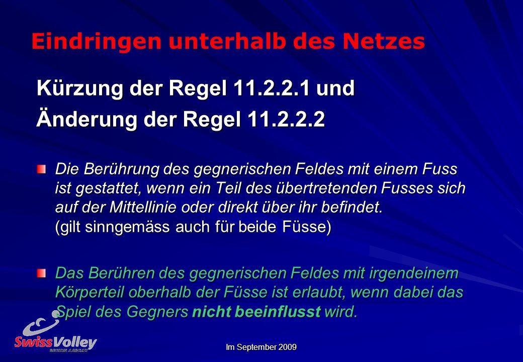 Im September 2009 Eindringen unterhalb des Netzes Kürzung der Regel 11.2.2.1 und Änderung der Regel 11.2.2.2 Die Berührung des gegnerischen Feldes mit einem Fuss ist gestattet, wenn ein Teil des übertretenden Fusses sich auf der Mittellinie oder direkt über ihr befindet.