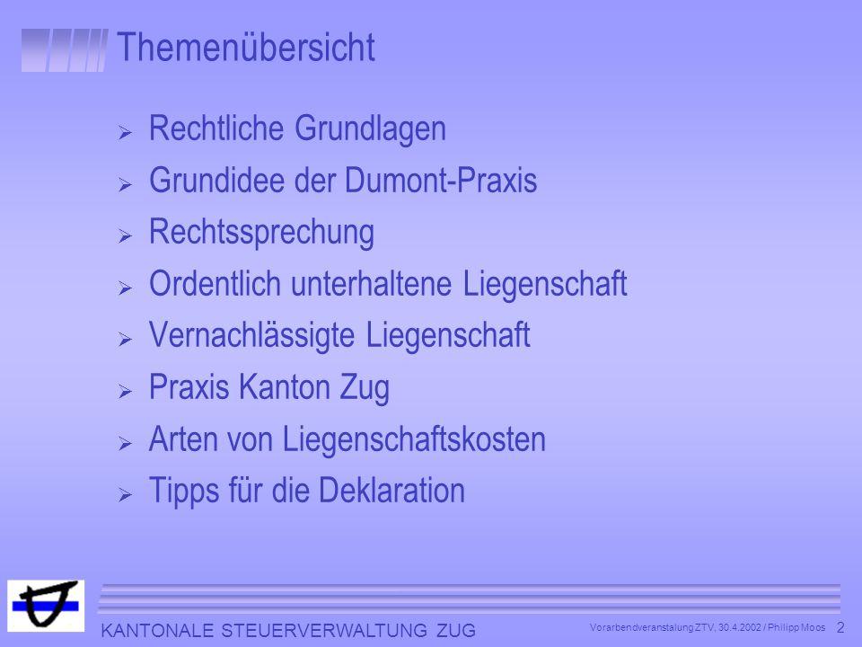 KANTONALE STEUERVERWALTUNG ZUG 2 Vorarbendveranstalung ZTV, 30.4.2002 / Philipp Moos Themenübersicht Rechtliche Grundlagen Grundidee der Dumont-Praxis
