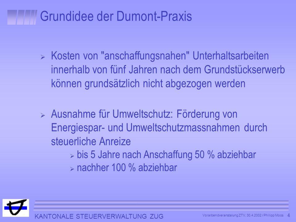 KANTONALE STEUERVERWALTUNG ZUG 4 Vorarbendveranstalung ZTV, 30.4.2002 / Philipp Moos Grundidee der Dumont-Praxis Kosten von