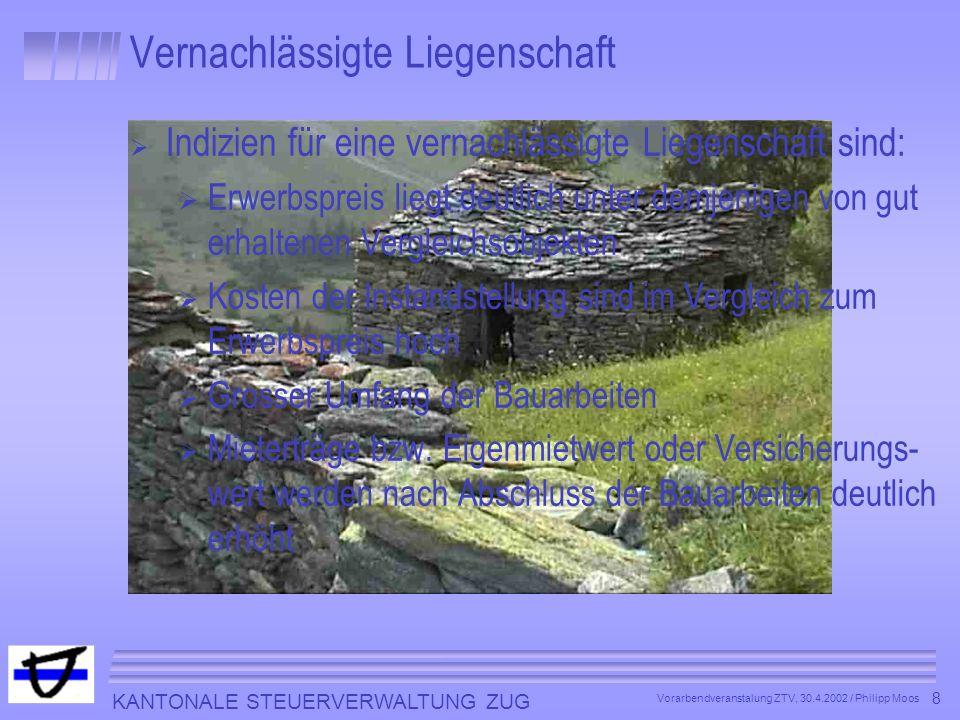 KANTONALE STEUERVERWALTUNG ZUG 8 Vorarbendveranstalung ZTV, 30.4.2002 / Philipp Moos Indizien für eine vernachlässigte Liegenschaft sind: Erwerbspreis