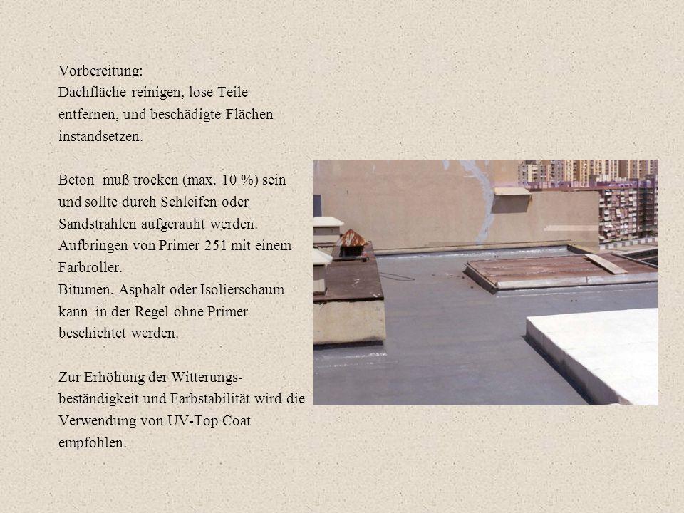 Vorbereitung: Dachfläche reinigen, lose Teile entfernen, und beschädigte Flächen instandsetzen. Beton muß trocken (max. 10 %) sein und sollte durch Sc