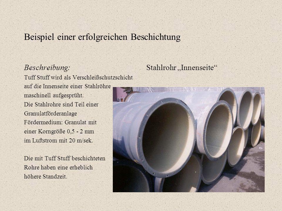 Beispiel einer erfolgreichen Beschichtung Beschreibung: Tuff Stuff wird als Verschleißschutzschicht auf die Innenseite einer Stahlröhre maschinell auf