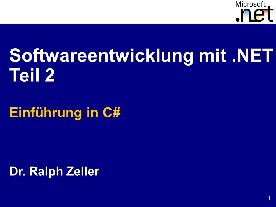1 Softwareentwicklung mit.NET Teil 2 Einführung in C# Dr. Ralph Zeller