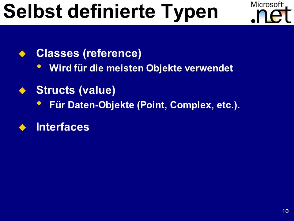 10 Selbst definierte Typen Classes (reference) Wird für die meisten Objekte verwendet Structs (value) Für Daten-Objekte (Point, Complex, etc.). Interf