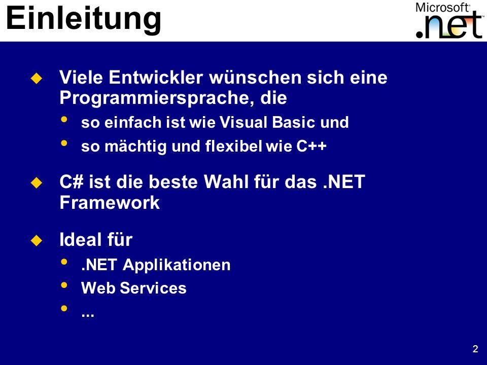 2 Einleitung Viele Entwickler wünschen sich eine Programmiersprache, die so einfach ist wie Visual Basic und so mächtig und flexibel wie C++ C# ist di