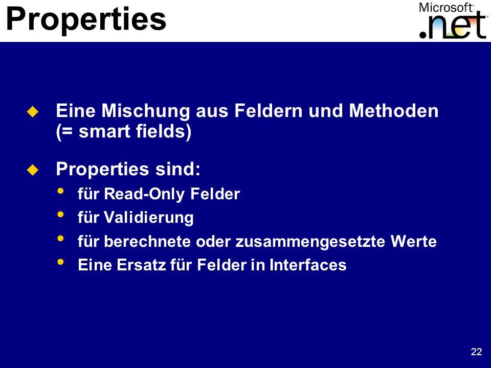 22 Properties Eine Mischung aus Feldern und Methoden (= smart fields) Properties sind: für Read-Only Felder für Validierung für berechnete oder zusamm