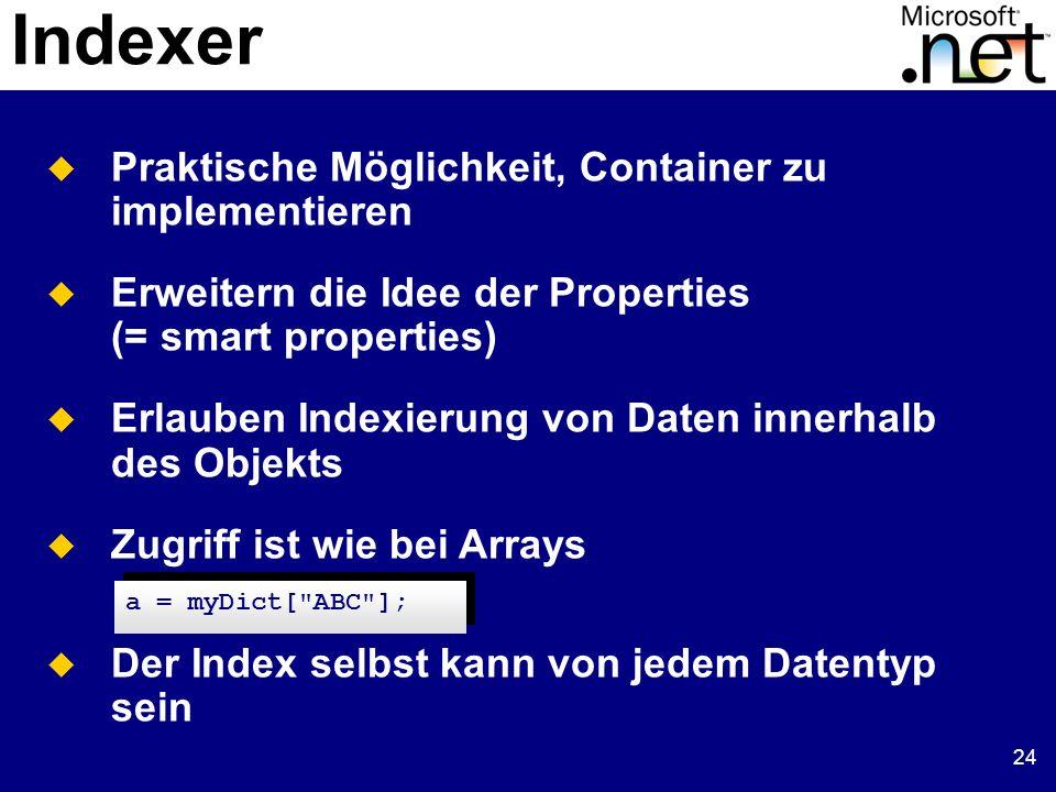 24 Indexer Praktische Möglichkeit, Container zu implementieren Erweitern die Idee der Properties (= smart properties) Erlauben Indexierung von Daten i