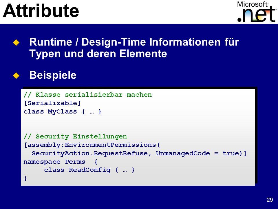 29 Attribute Runtime / Design-Time Informationen für Typen und deren Elemente Beispiele // Klasse serialisierbar machen [Serializable] class MyClass {