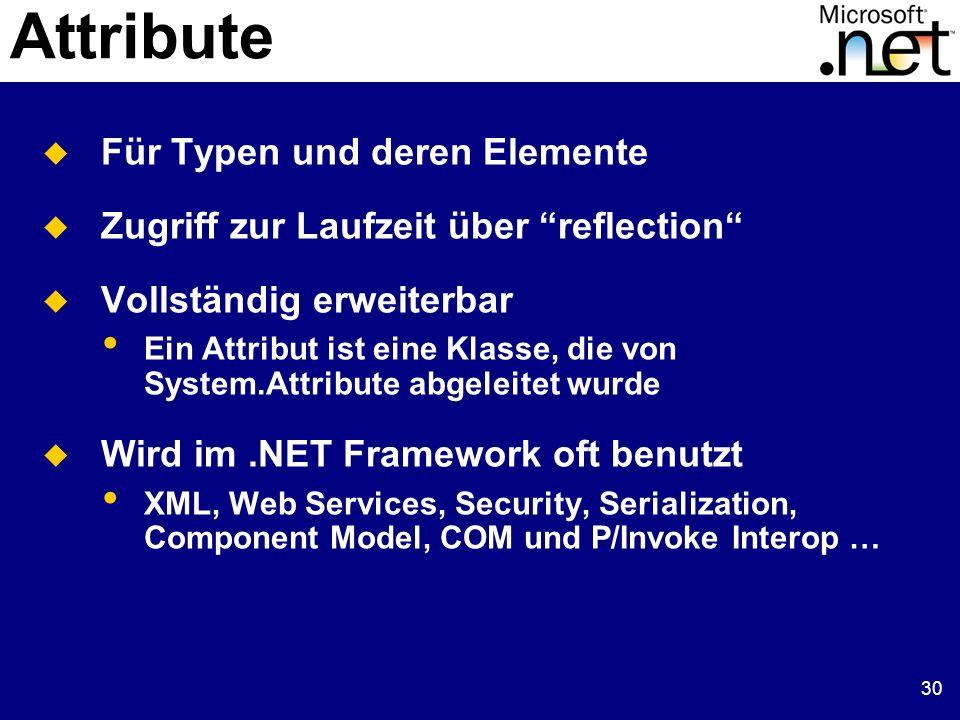 30 Attribute Für Typen und deren Elemente Zugriff zur Laufzeit über reflection Vollständig erweiterbar Ein Attribut ist eine Klasse, die von System.At