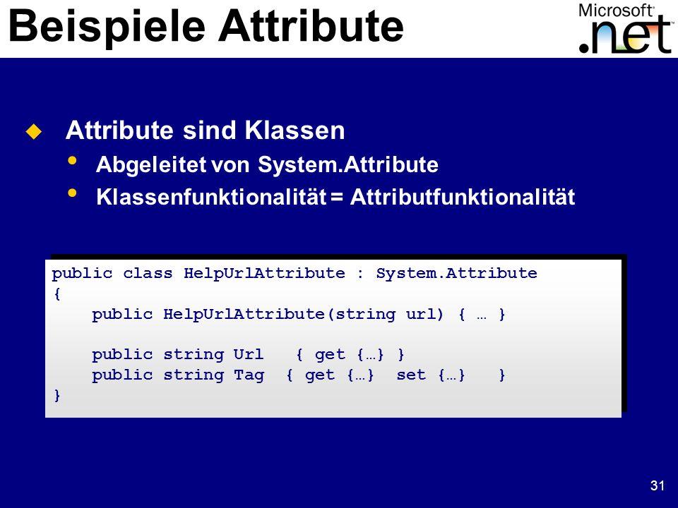 31 Beispiele Attribute Attribute sind Klassen Abgeleitet von System.Attribute Klassenfunktionalität = Attributfunktionalität public class HelpUrlAttri