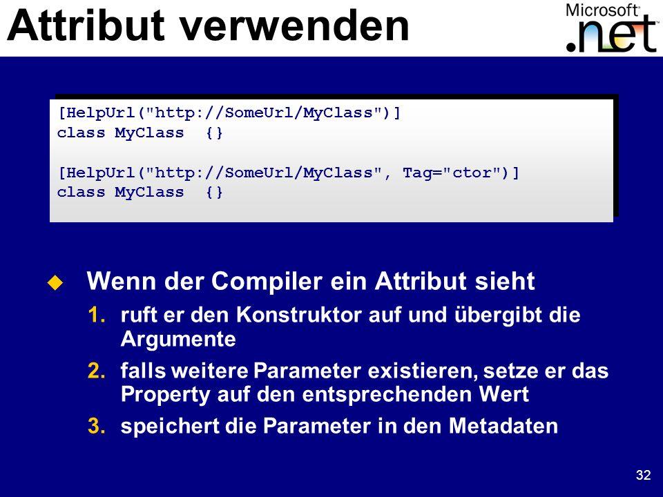 32 Attribut verwenden Wenn der Compiler ein Attribut sieht 1.ruft er den Konstruktor auf und übergibt die Argumente 2.falls weitere Parameter existier