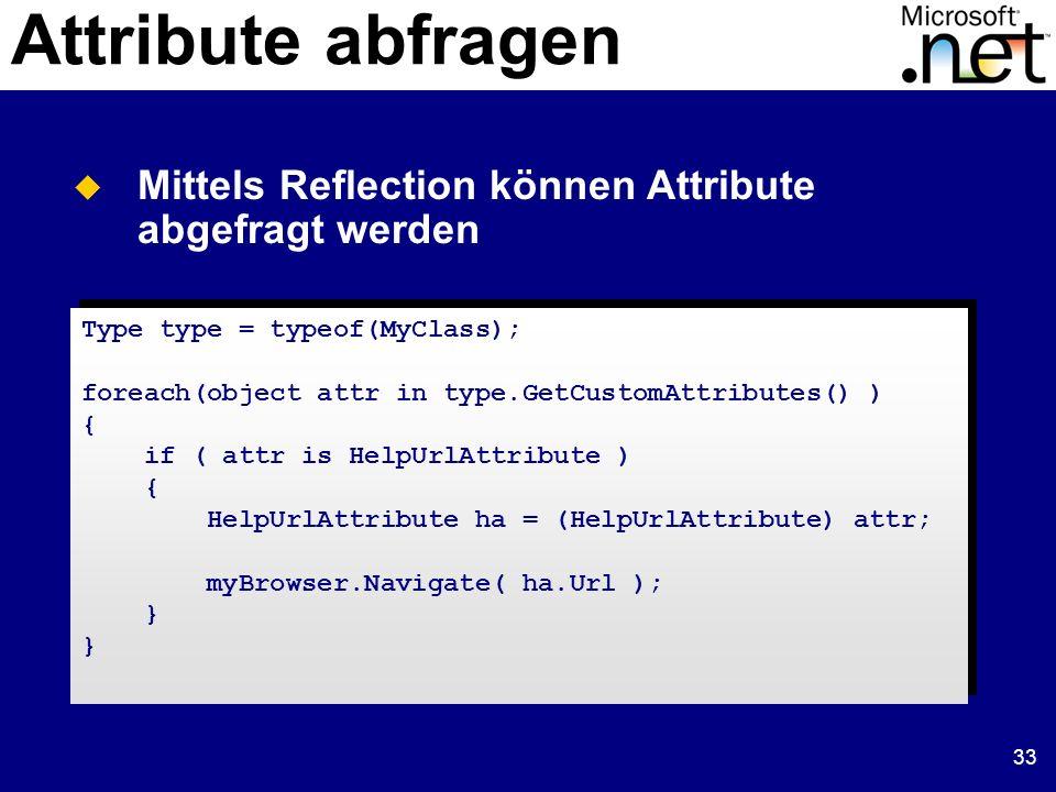 33 Attribute abfragen Mittels Reflection können Attribute abgefragt werden Type type = typeof(MyClass); foreach(object attr in type.GetCustomAttribute