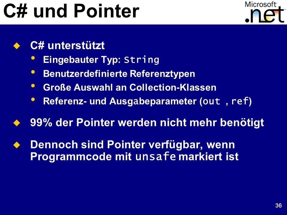 36 C# und Pointer C# unterstützt Eingebauter Typ: String Benutzerdefinierte Referenztypen Große Auswahl an Collection-Klassen Referenz- und Ausg a bep