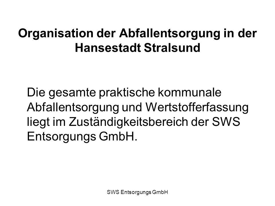 SWS Entsorgungs GmbH Organisation der Abfallentsorgung in der Hansestadt Stralsund Die gesamte praktische kommunale Abfallentsorgung und Wertstofferfa
