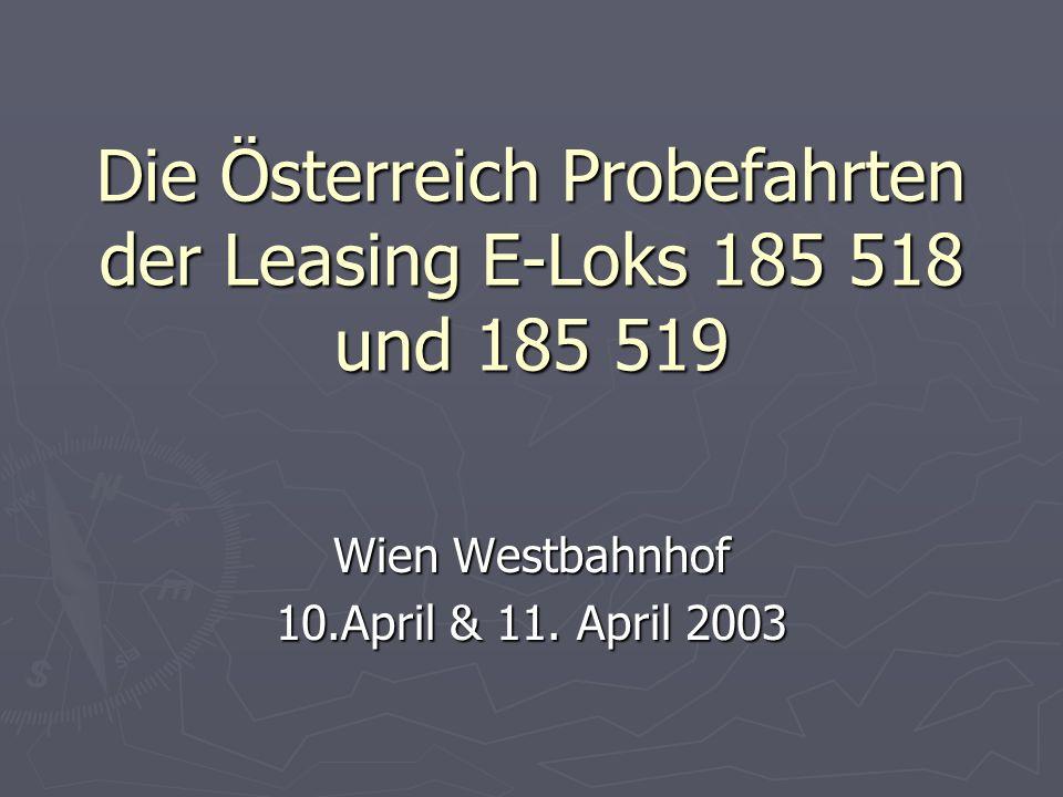 Die Österreich Probefahrten der Leasing E-Loks 185 518 und 185 519 Wien Westbahnhof 10.April & 11.
