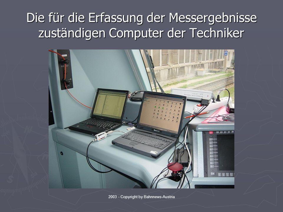 2003 - Copyright by Bahnnews-Austria Die für die Erfassung der Messergebnisse zuständigen Computer der Techniker