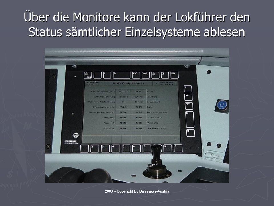 2003 - Copyright by Bahnnews-Austria Über die Monitore kann der Lokführer den Status sämtlicher Einzelsysteme ablesen