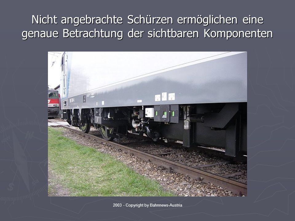 2003 - Copyright by Bahnnews-Austria Nicht angebrachte Schürzen ermöglichen eine genaue Betrachtung der sichtbaren Komponenten