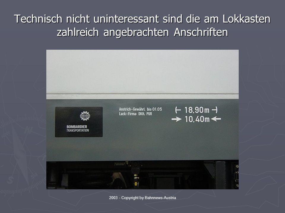 2003 - Copyright by Bahnnews-Austria Technisch nicht uninteressant sind die am Lokkasten zahlreich angebrachten Anschriften