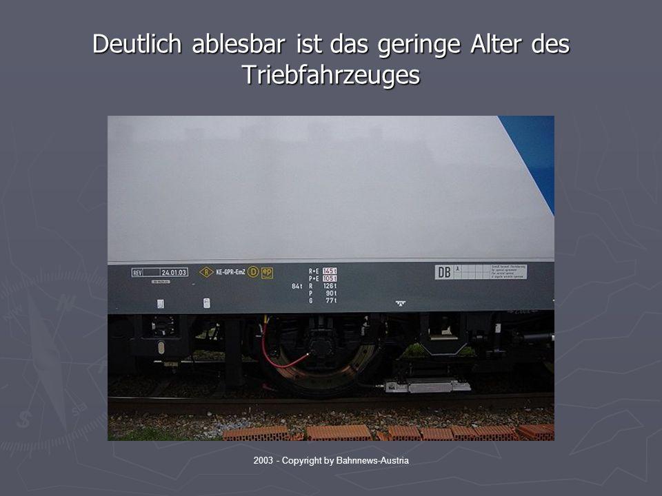 2003 - Copyright by Bahnnews-Austria Deutlich ablesbar ist das geringe Alter des Triebfahrzeuges