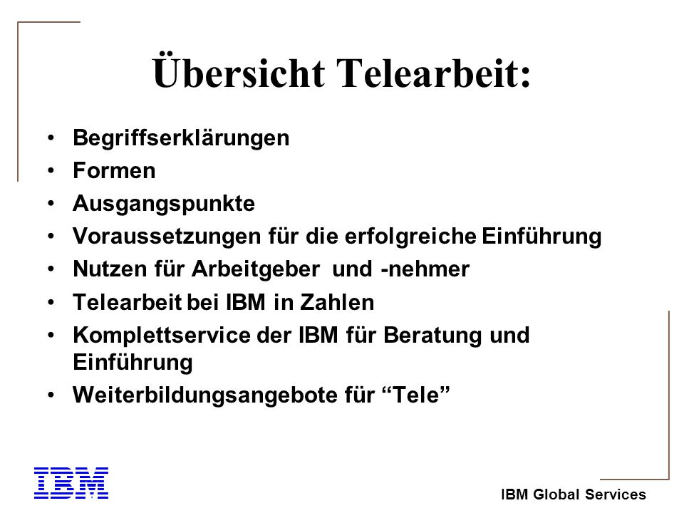 IBM Global Services Telearbeit - Begriffserklärung definiert, dass nicht der Arbeitsort, sondern das Arbeitsmittel ausschlaggebend ist, d.h.