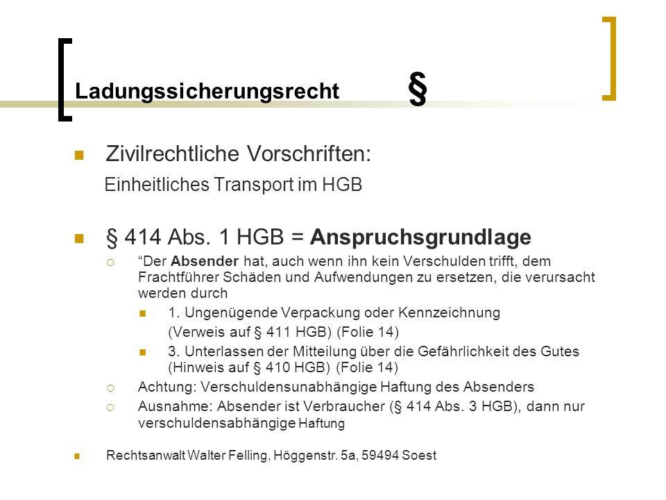 Ladungssicherungsrecht § § 411 HGB Der Absender hat das Gut, soweit dessen Natur unter Berücksichtigung der vereinbarten Beförderung eine Verpackung erfordert, so zu verpacken, dass es vor Verlust und Beschädigung geschützt ist und dass auch dem Frachtführer keine Schäden entstehen.