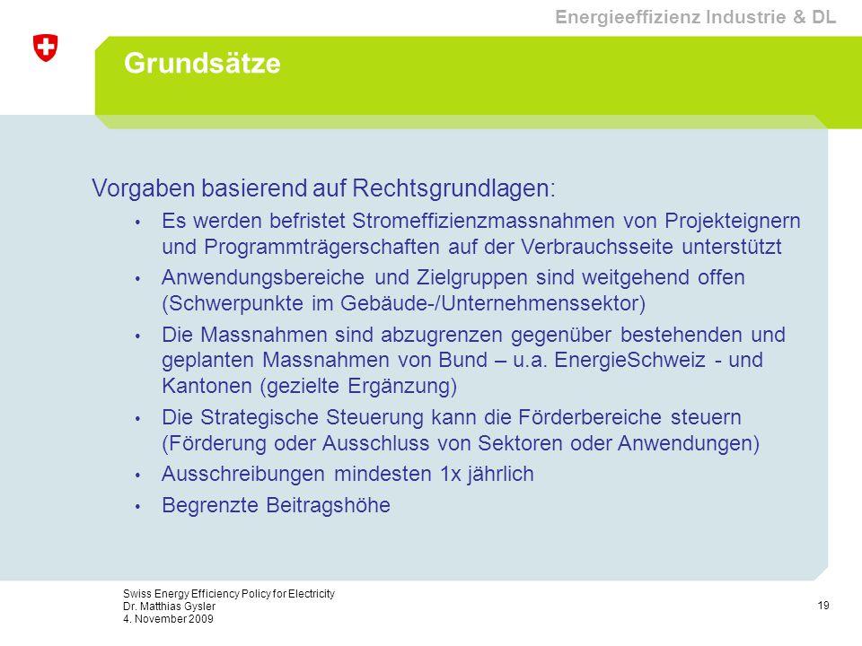19 Swiss Energy Efficiency Policy for Electricity Dr. Matthias Gysler 4. November 2009 Grundsätze Vorgaben basierend auf Rechtsgrundlagen: Es werden b