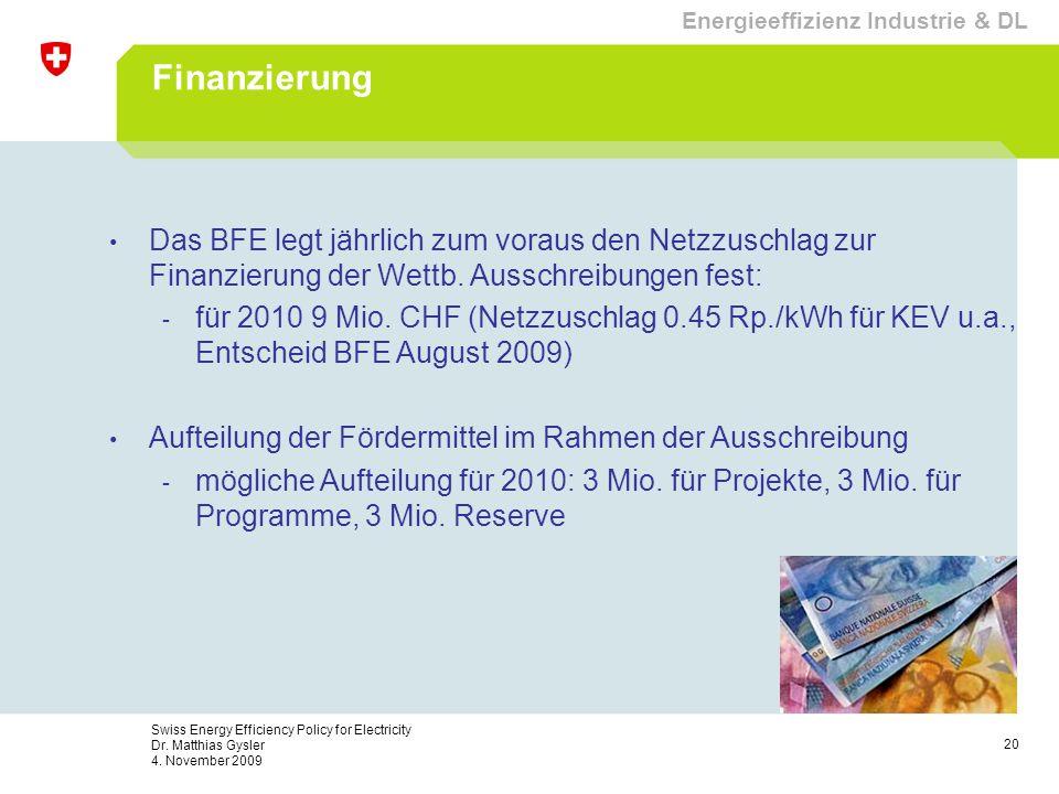 20 Swiss Energy Efficiency Policy for Electricity Dr. Matthias Gysler 4. November 2009 Finanzierung Das BFE legt jährlich zum voraus den Netzzuschlag