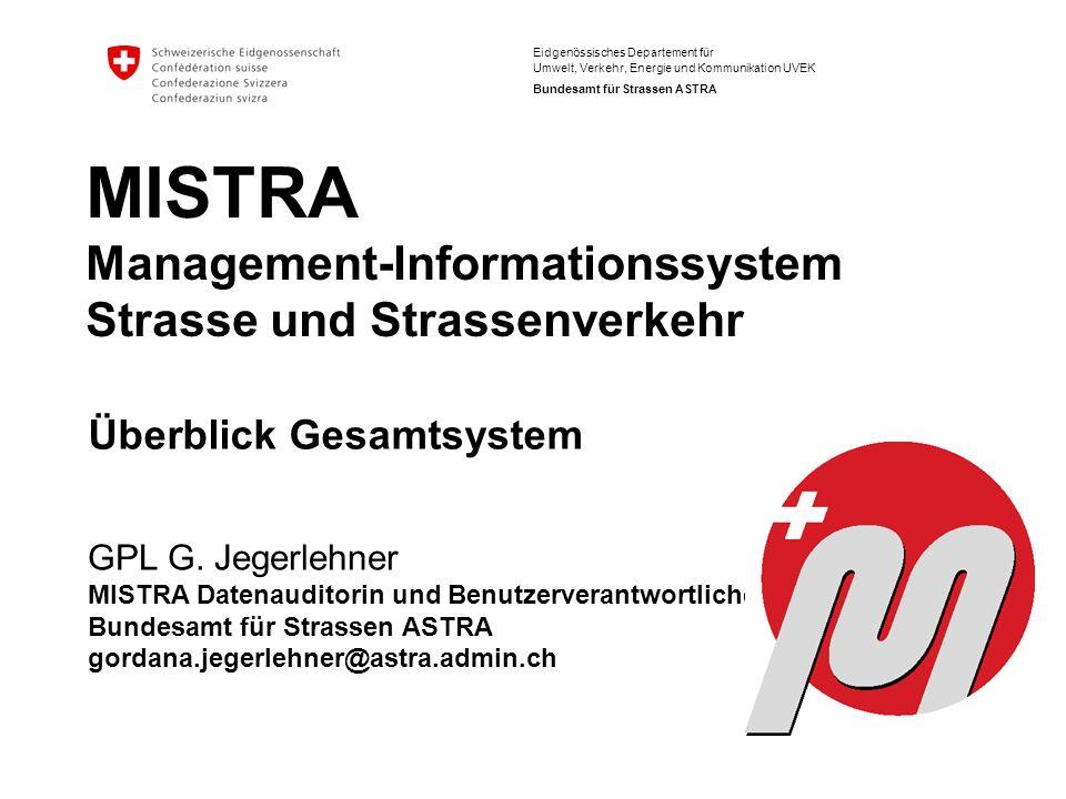 Eidgenössisches Departement für Umwelt, Verkehr, Energie und Kommunikation UVEK Bundesamt für Strassen ASTRA GPL G. Jegerlehner MISTRA Datenauditorin