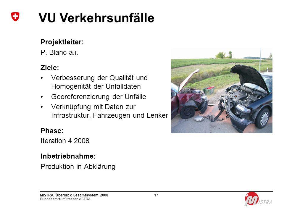 Bundesamt für Strassen ASTRA MISTRA, Überblick Gesamtsystem, 200817 Projektleiter: P. Blanc a.i. Ziele: Verbesserung der Qualität und Homogenität der