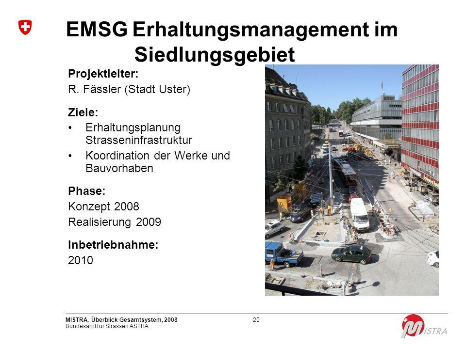 Bundesamt für Strassen ASTRA MISTRA, Überblick Gesamtsystem, 200820 Projektleiter: R. Fässler (Stadt Uster) Ziele: Erhaltungsplanung Strasseninfrastru