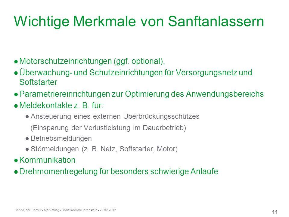 Schneider Electric 11 - Marketing - Christian von Ehrenstein - 25.02.2012 Wichtige Merkmale von Sanftanlassern Motorschutzeinrichtungen (ggf.