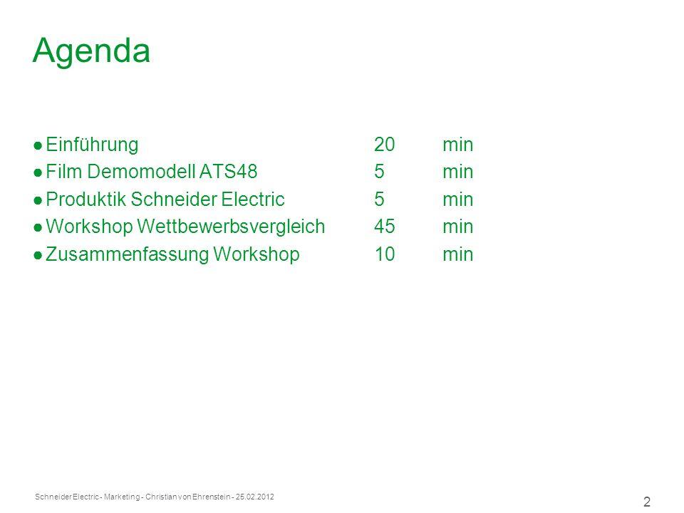 Schneider Electric 2 - Marketing - Christian von Ehrenstein - 25.02.2012 Agenda Einführung20min Film Demomodell ATS485min Produktik Schneider Electric5 min Workshop Wettbewerbsvergleich45min Zusammenfassung Workshop10min