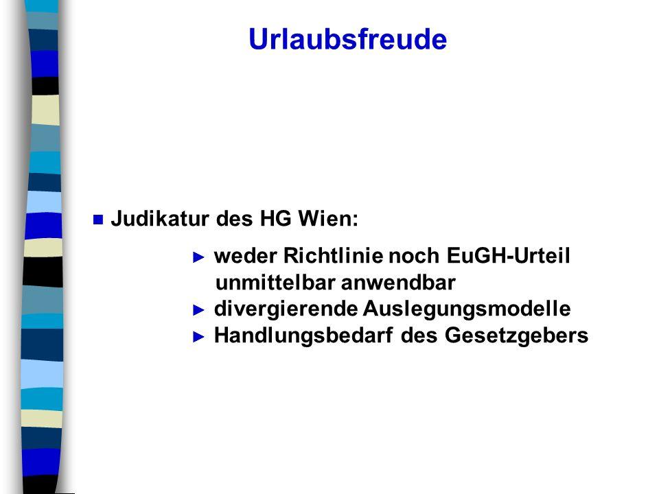 Urlaubsfreude Judikatur des HG Wien: weder Richtlinie noch EuGH-Urteil unmittelbar anwendbar divergierende Auslegungsmodelle Handlungsbedarf des Geset