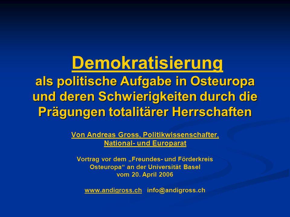 als politische Aufgabe in Osteuropa und deren Schwierigkeiten durch die Prägungen totalitärer Herrschaften Demokratisierung als politische Aufgabe in