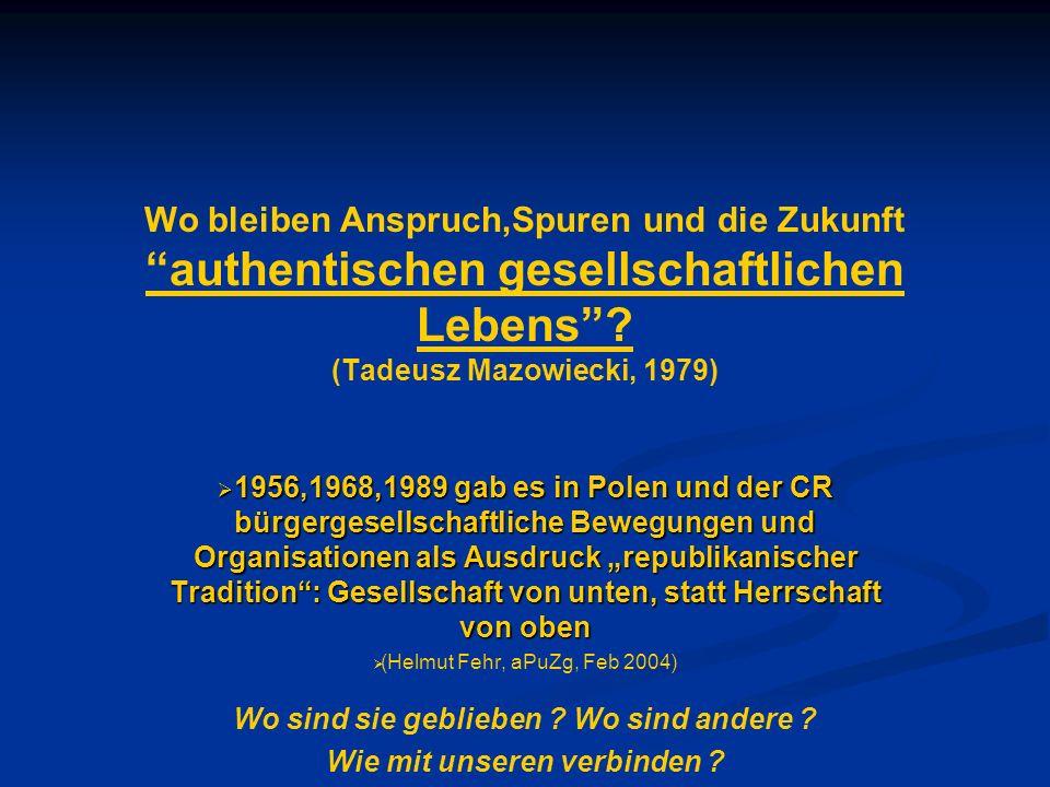 Wo bleiben Anspruch,Spuren und die Zukunft authentischen gesellschaftlichen Lebens? (Tadeusz Mazowiecki, 1979) 1956,1968,1989 gab es in Polen und der