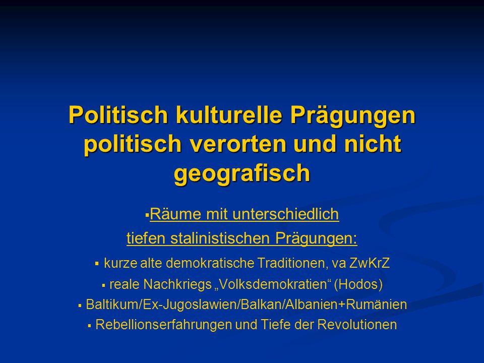 Politisch kulturelle Prägungen politisch verorten und nicht geografisch Räume mit unterschiedlich tiefen stalinistischen Prägungen: kurze alte demokra