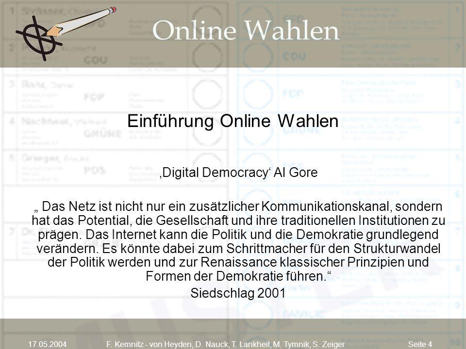 Seite 417.05.2004F. Kemnitz - von Heyden, D. Nauck, T. Lankheit, M. Tymnik, S. Zeiger Einführung Online Wahlen Digital Democracy Al Gore Das Netz ist
