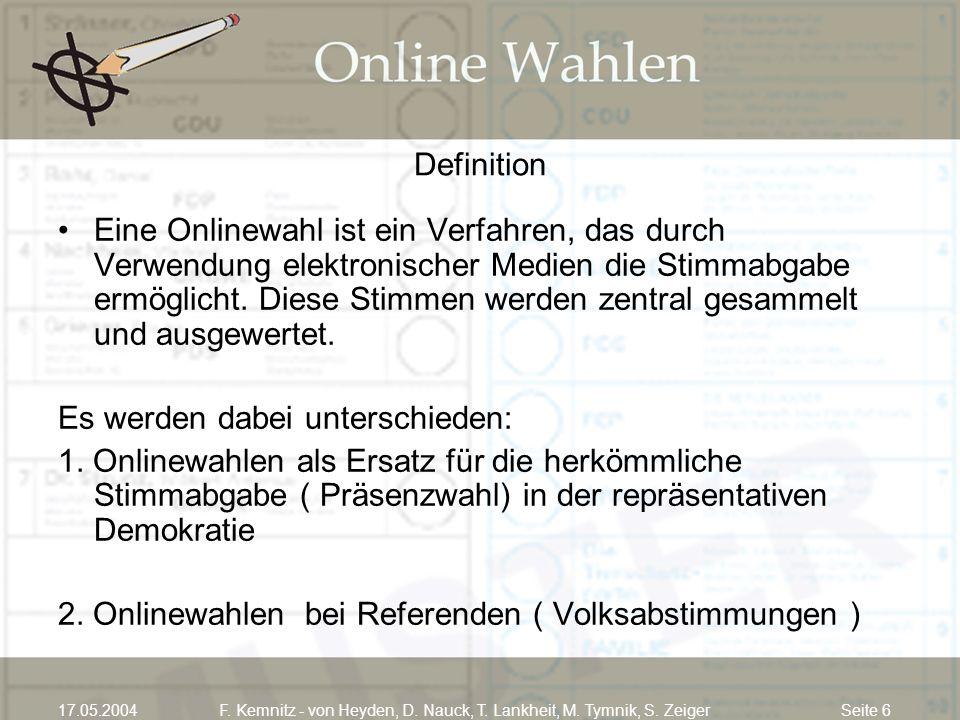 Seite 617.05.2004F. Kemnitz - von Heyden, D. Nauck, T. Lankheit, M. Tymnik, S. Zeiger Definition Eine Onlinewahl ist ein Verfahren, das durch Verwendu