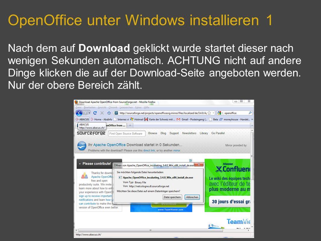 OpenOffice unter Windows installieren 1 Nach dem auf Download geklickt wurde startet dieser nach wenigen Sekunden automatisch. ACHTUNG nicht auf ander