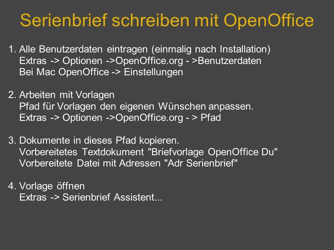 Serienbrief schreiben mit OpenOffice 1. Alle Benutzerdaten eintragen (einmalig nach Installation) Extras -> Optionen ->OpenOffice.org - >Benutzerdaten