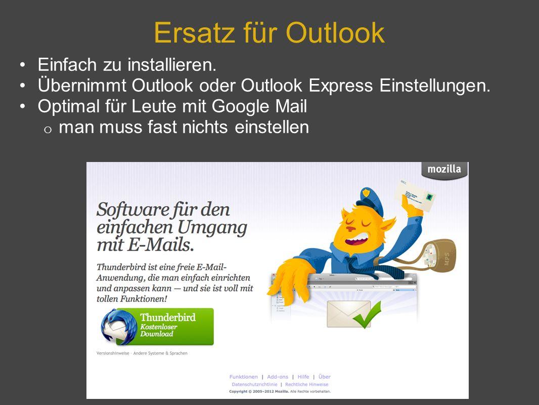 Ersatz für Outlook Einfach zu installieren. Übernimmt Outlook oder Outlook Express Einstellungen. Optimal für Leute mit Google Mail o man muss fast ni