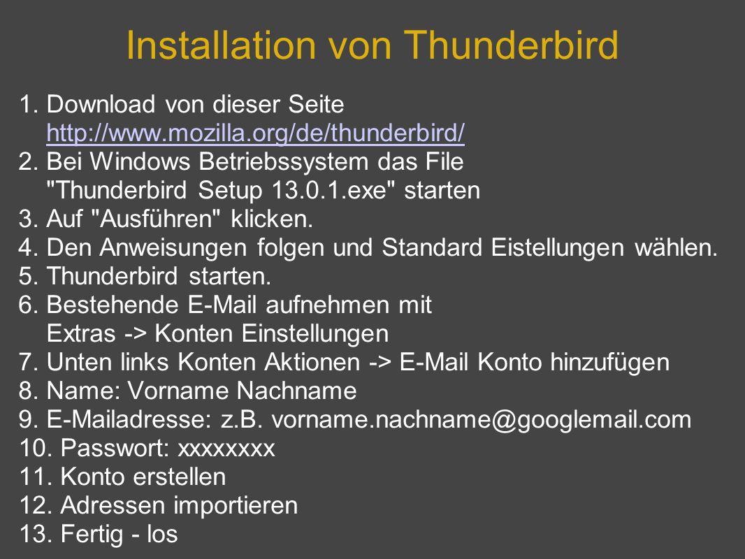 Installation von Thunderbird 1. Download von dieser Seite http://www.mozilla.org/de/thunderbird/ 2. Bei Windows Betriebssystem das File
