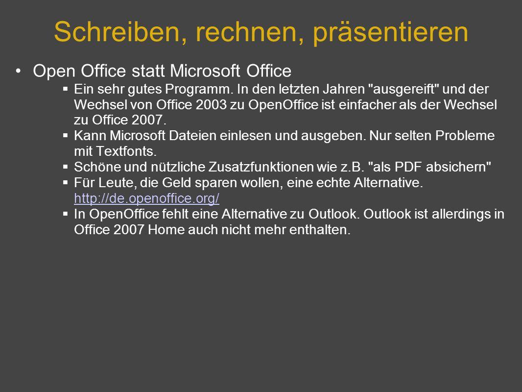Schreiben, rechnen, präsentieren Open Office statt Microsoft Office Ein sehr gutes Programm. In den letzten Jahren