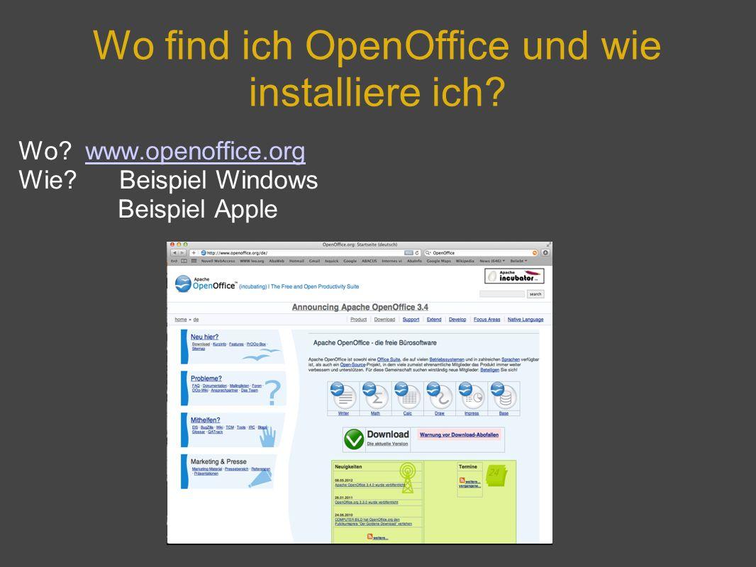 Wo find ich OpenOffice und wie installiere ich? Wo? www.openoffice.orgwww.openoffice.org Wie? Beispiel Windows Beispiel Apple